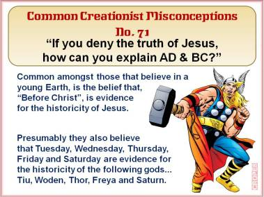 If you deny the truth of Jesus, how can you explain AD & BC?