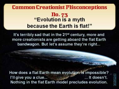 Evolution is a myth because the Earth is flat!