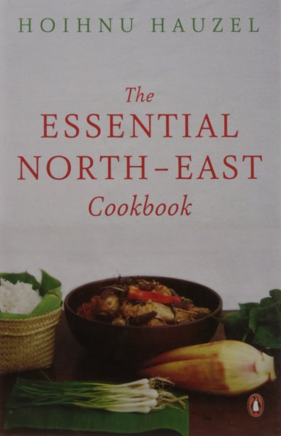 The Essential North-East Cookbook by Hoihnu Hauzel
