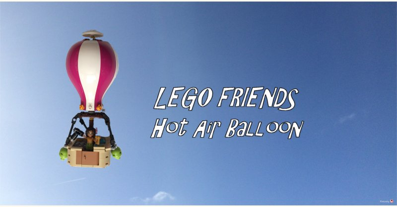 Facing Fears LEGO FRIENDS Heartlake Hot Air Balloon #41097 #Review