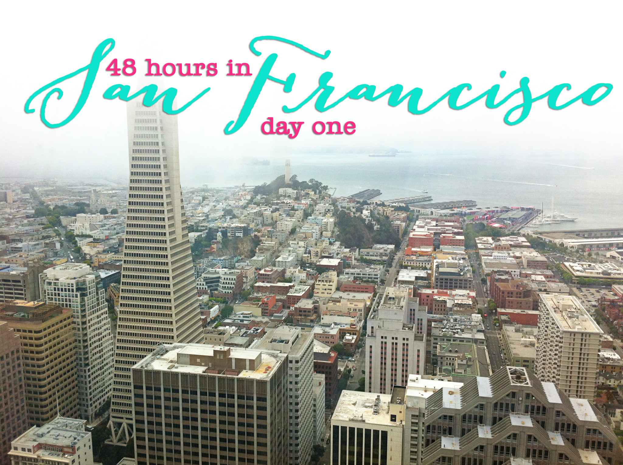 San Francisco- 48 Hours in the City by the Bay (without a car): Things to do in San Francisco Day One