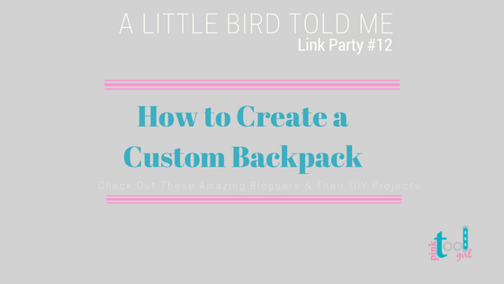 How to Create a Custom Backpack + A Little Bird Told Me #12