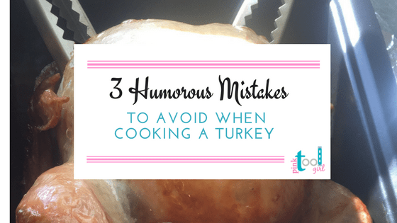 3 Humorous Mistakes to Avoid When Cooking A Turkey