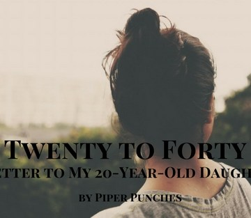 Twenty to Forty: A Letter to My 20-year-old daughter