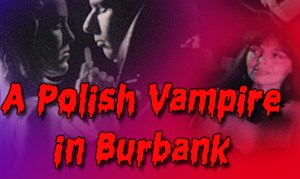 Artwork from the 1983 Pirromount Comedy A Polish Vampire in Burbank, featuring Mark Pirro and Marya Gant