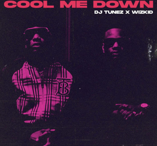 DJ Tunez ft Wizkid Cool Me Down