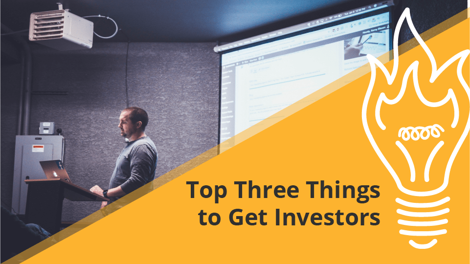 Top Three Things To Get Investors