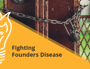Fighting Founder's Disease