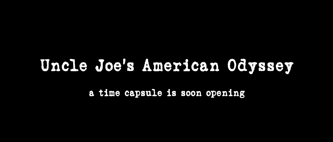 Pit Productions Uncle Joe's American Odyssey Time Capsule