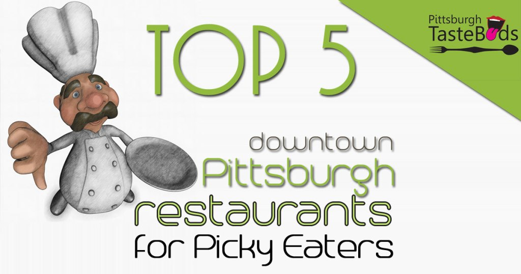Top 5 Downtown Pittsburgh Restaurants For Picky Eaters Pittsburgh