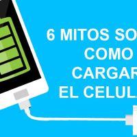 6 Mitos sobre como cargar la bateria del Celular