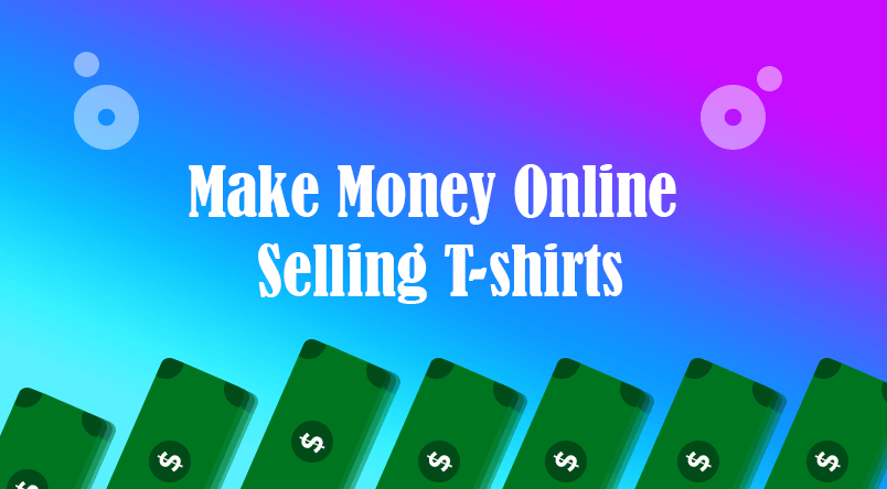Make money online selling tshirts