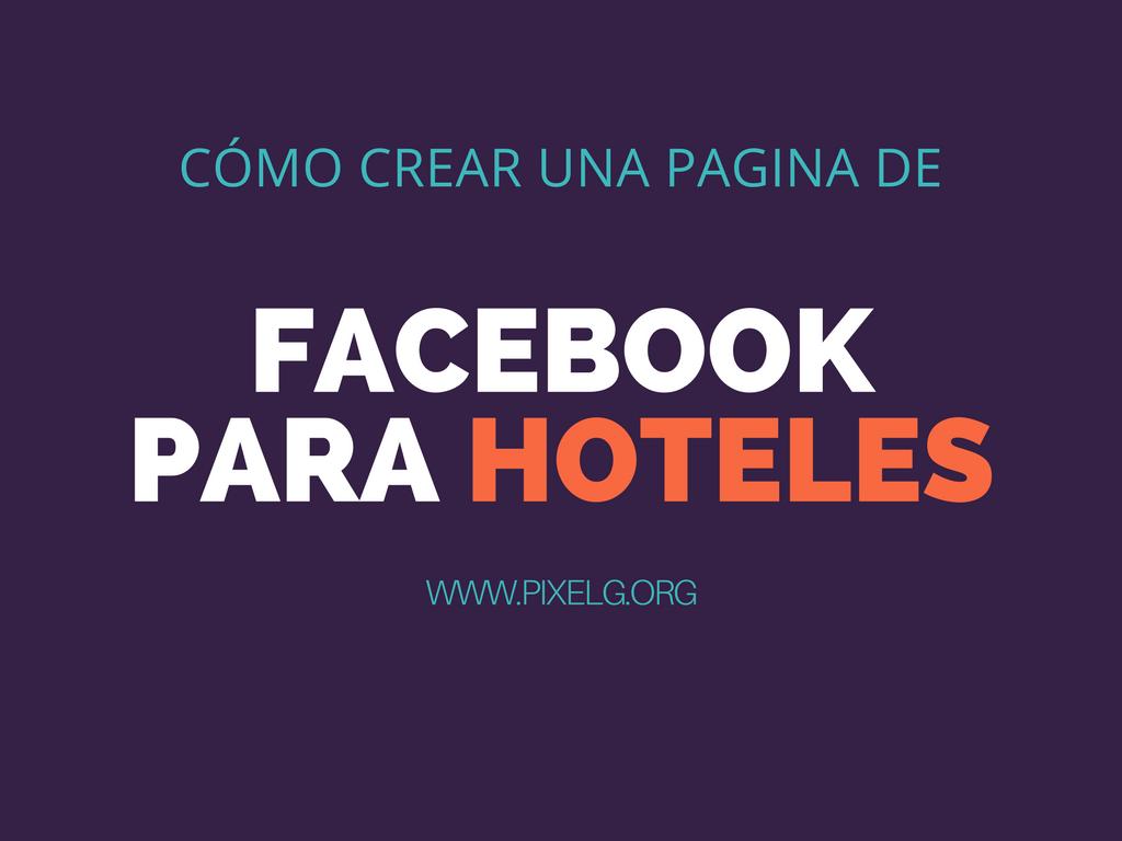 Cómo crear una página de Facebook para hoteles