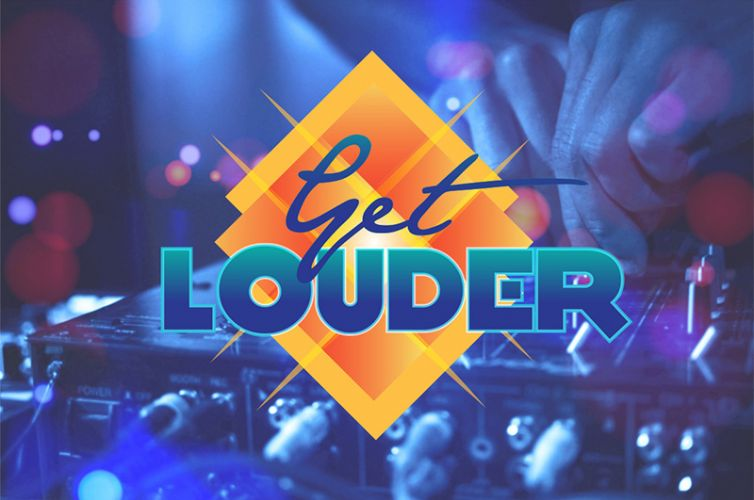 Get louder