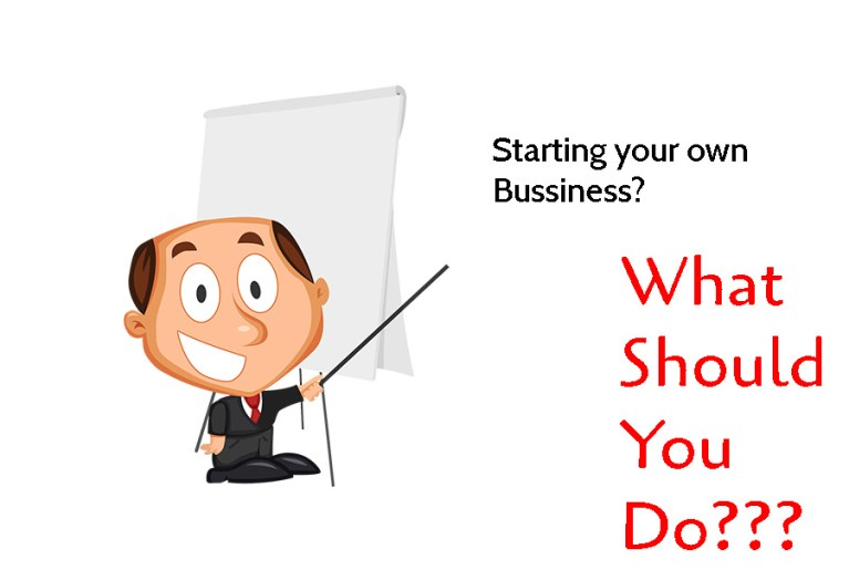 Starting Your Own Business- What You Should Do