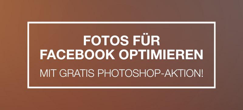 Fotos für Facebook optimieren – Photoshop-Aktion
