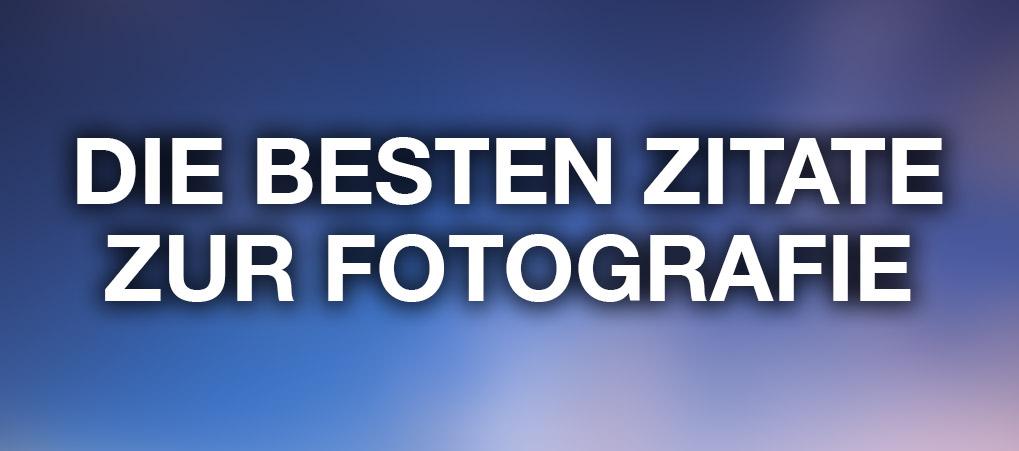 Die besten Zitate zur Fotografie