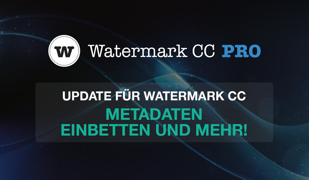Update für Watermark CC: Metadaten einbetten und mehr!
