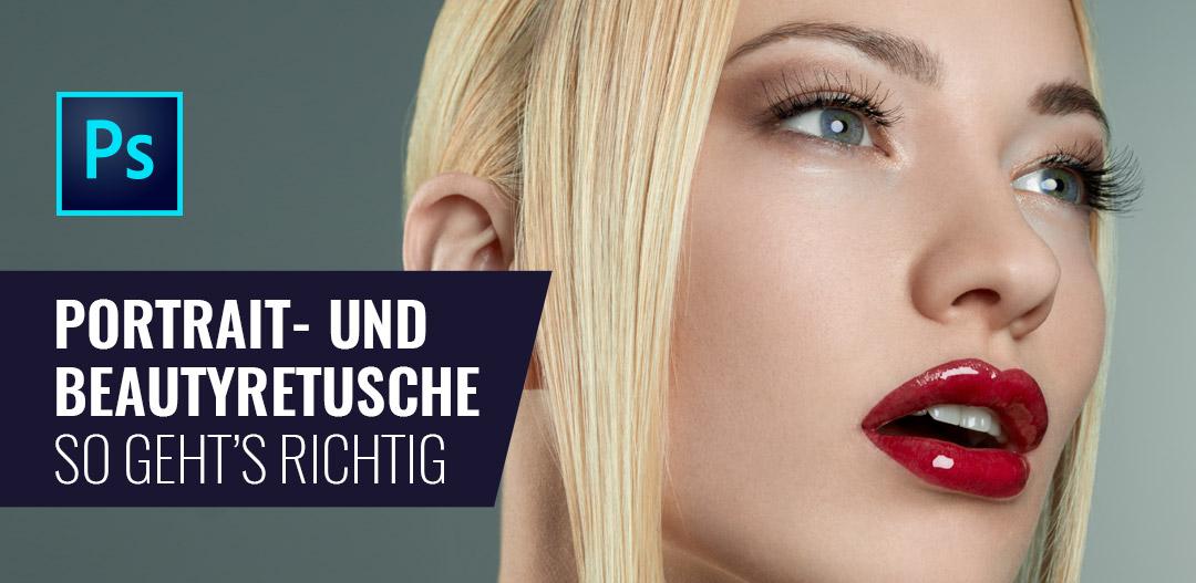 Photoshop: Portrait- und Beautyretusche – So geht's richtig