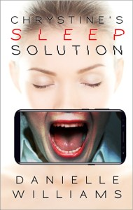 Cover for CHRYSTINE'S SLEEP SOLUTION: a front view of a woman with her eyes peacefully closed, but in front of her mouth is a cellphone displaying a distorted, screaming mouth on its screen.