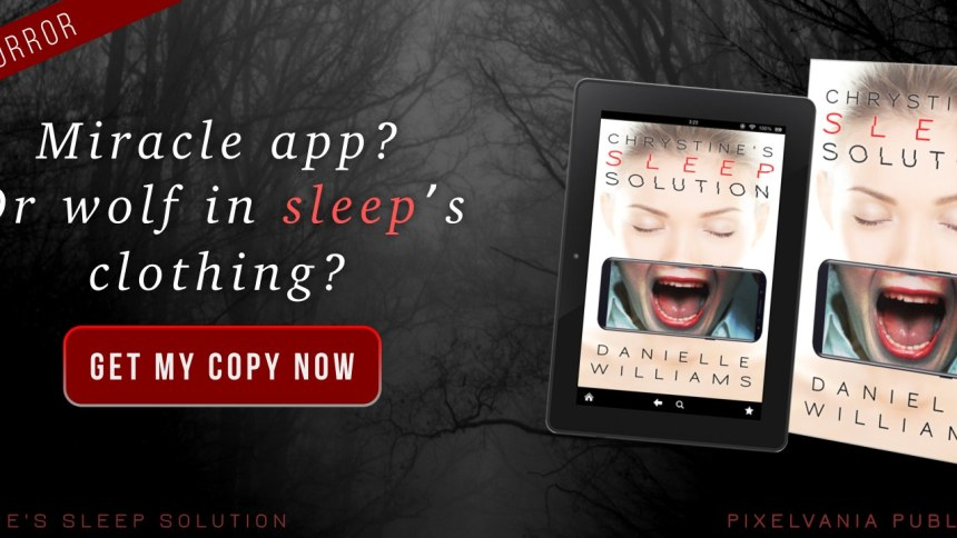 Just released: horror-suspense story CHRYSTINE'S SLEEP SOLUTION. Click here to buy a copy from your favorite online store