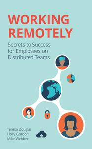 Working Remotely: Secrets to Success for Employees on Distributed Teams