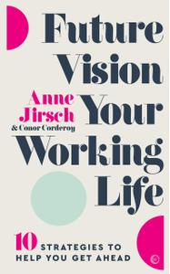 Future Vision Your Working Life: 10 Strategies to Help You Get Ahead