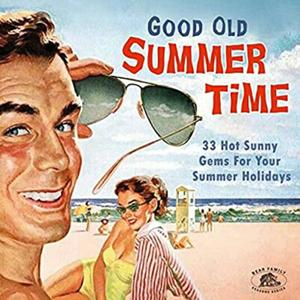 Good Old Summertime – 33 Hot Sunny Gems For Your Summer Holidays (2020)