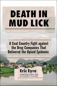 Death in Mud Lick: A Coal Country Fight against the Drug Companies That Delivered the Opioid Epidemic