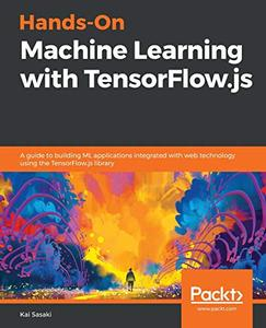 Hands-On Machine Learning with TensorFlow.js