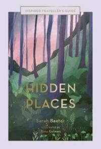 Hidden Places: An Inspired Traveller's Guide (Inspired Traveller's Guides)