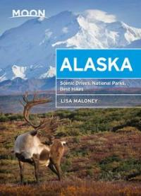 Moon Alaska: Scenic Drives, National Parks, Best Hikes (Travel Guide), 2nd Edition