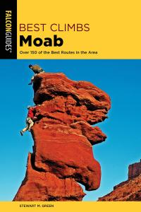 Best Climbs Moab: Over 150 Of The Best Routes In The Area (Best Climbs), 2nd Edition
