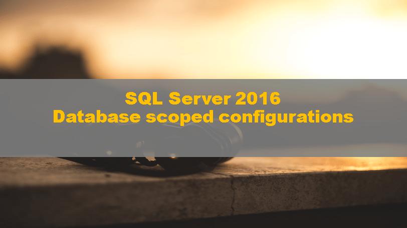 SQLServer2016_DatabaseScopedConfigurations00