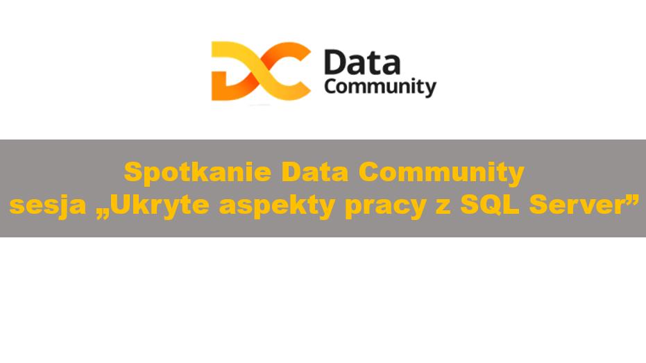 DataCommunityKrakow_UkryteAspektyPracyZSQLServerKrakow_00