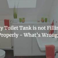 My Toilet Tank is not Filling Properly - What's Wrong?