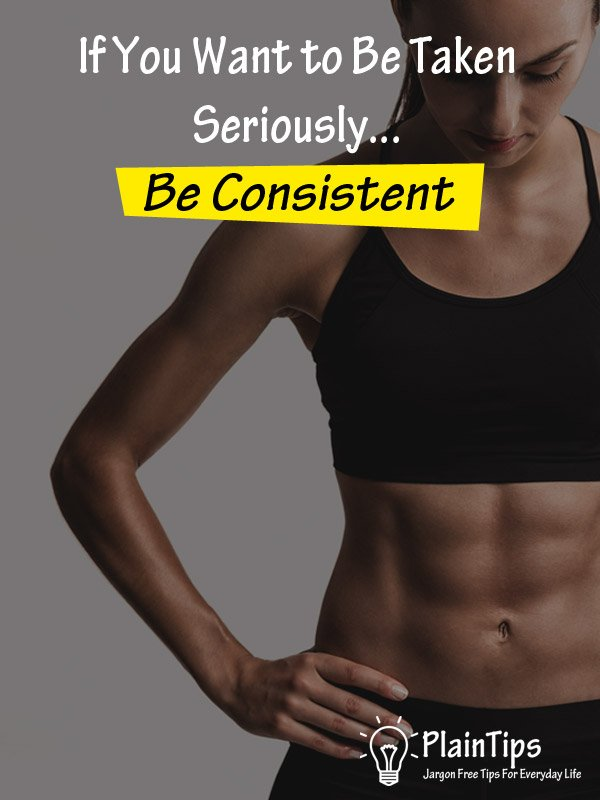 If You Want to Be Taken Seriously, Be Consistent