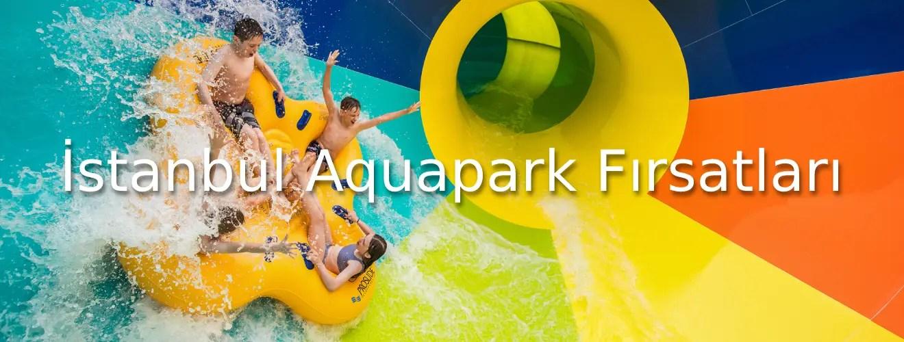 İstanbul Aquapark Fırsatları 2021
