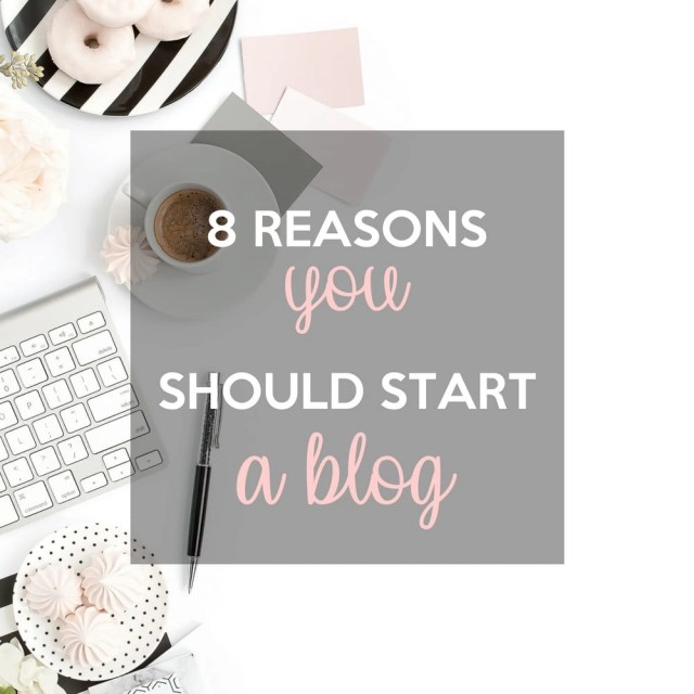 8 reasons why you should start a blog.