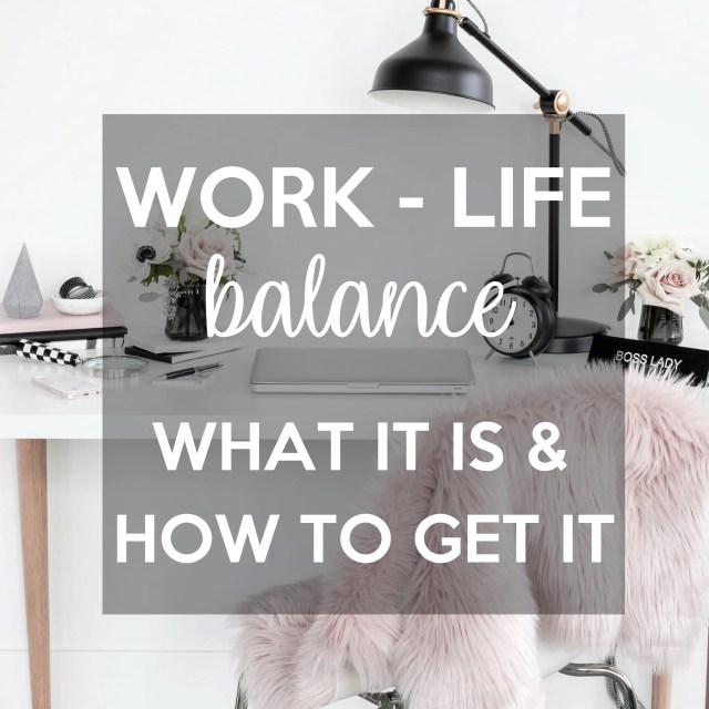 Work Life Balance - What it is and How to Get It.