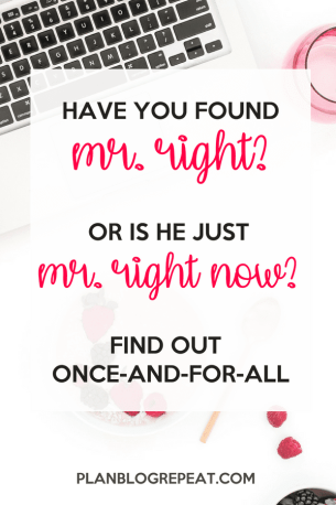 Have you found Mr. Right? Or is he just Mr. Right Now?
