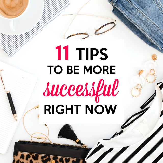11 Tips To Be More Successful Right Now.