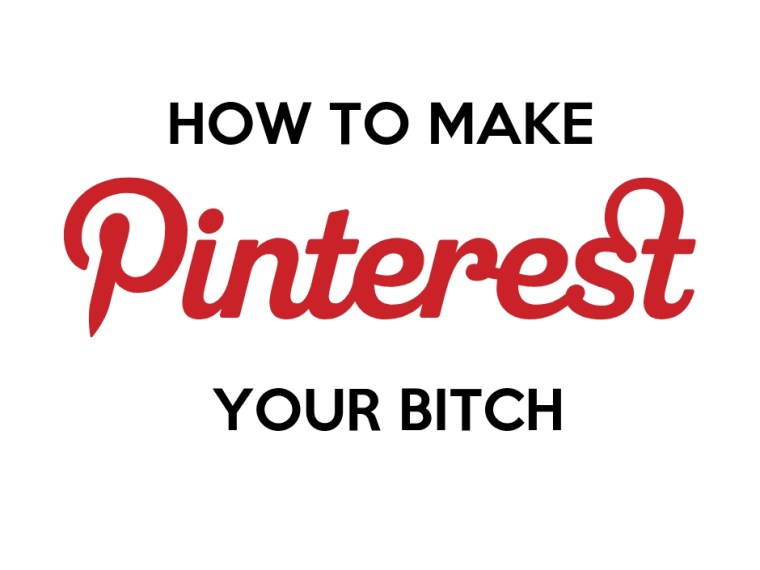 Make Pinterest Your Bitch