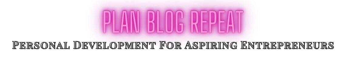 Plan Blog Repeat - Personal Development For Aspiring Entrepreneurs