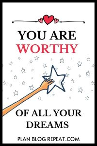 You are worthy of all your dreams