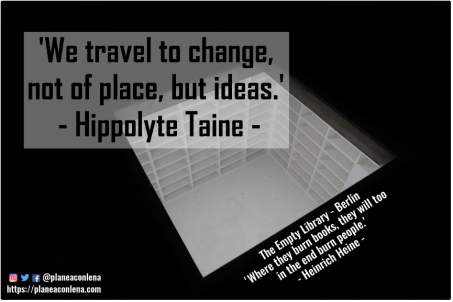 'We travel to change, not of place, but ideas.' - Hippolyte Taine