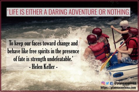 'Life is either a daring adventure or nothing. To keep our faces toward change and behave like free spirits in the presence of fate is strength undefeatable.' - Helen Keller