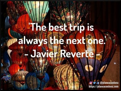 'The best trip is always the next one.' - Javier Reverte