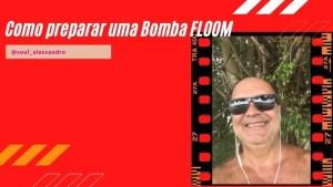 Como preparo uma Bomba FLOOM
