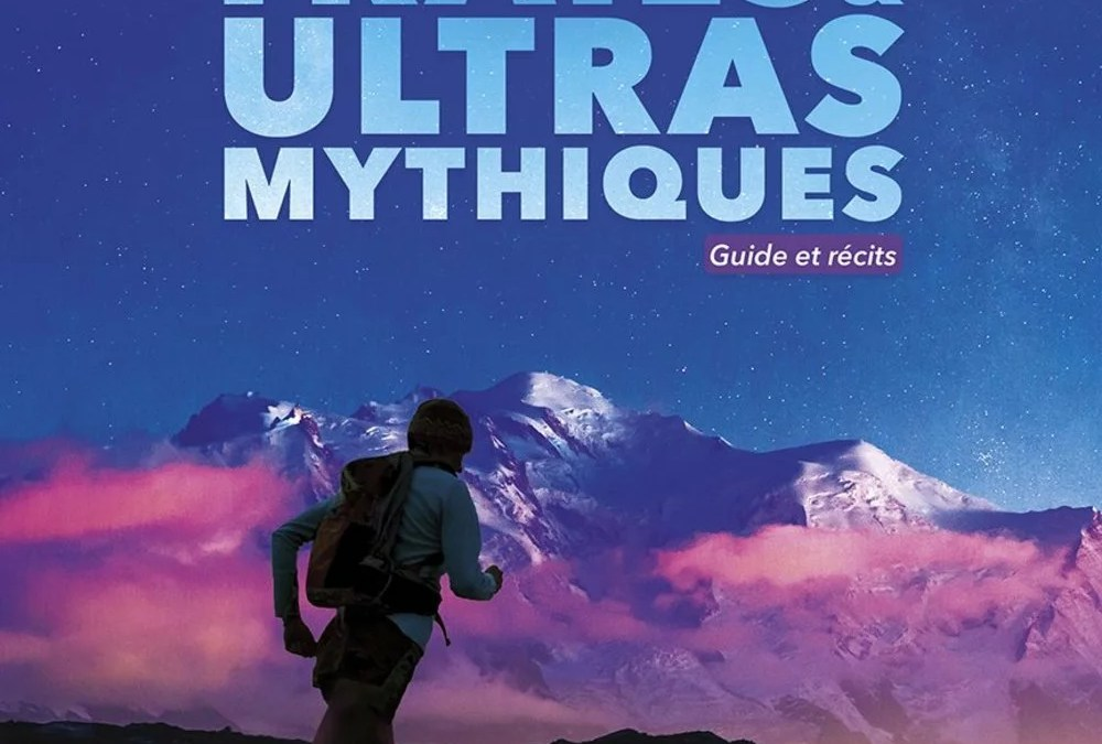 Trails et ultras mythiques : Guide et récits